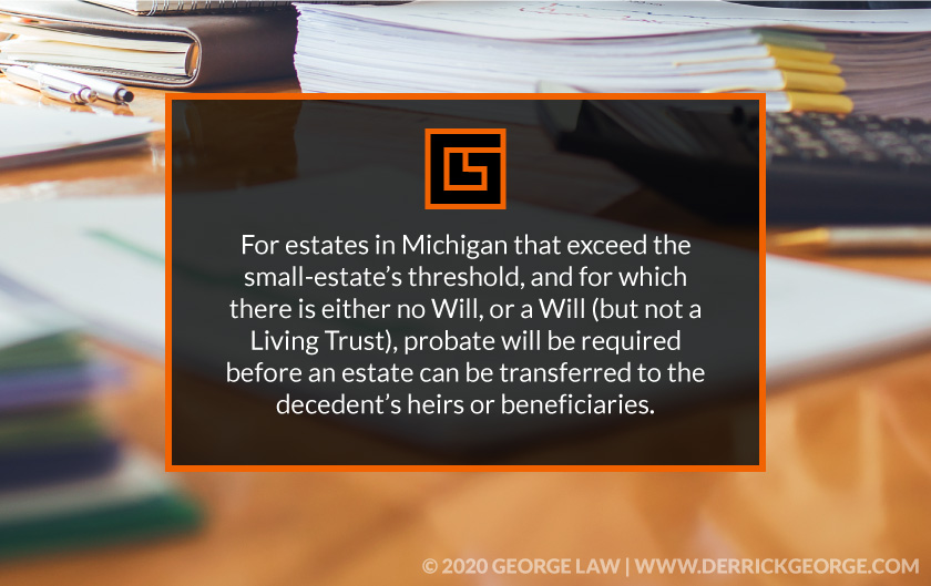 Callout 2 blurred background of desk with text For estates in Michigan that exceed the small estates threshold